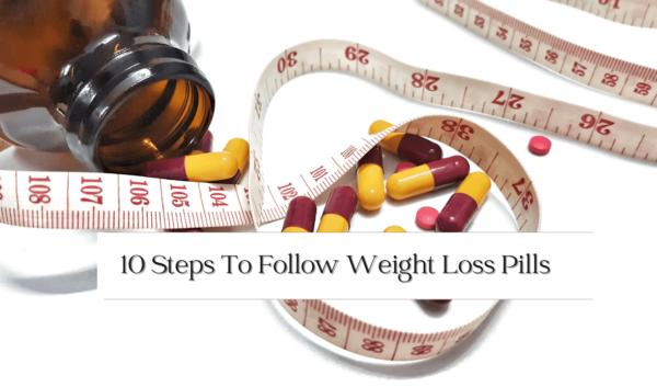 10 Steps To Follow Weight Loss Pills