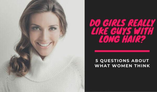 Do Girls Really Like Guys with Long Hair